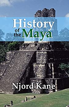 History of the Maya by [Kane, Njord]