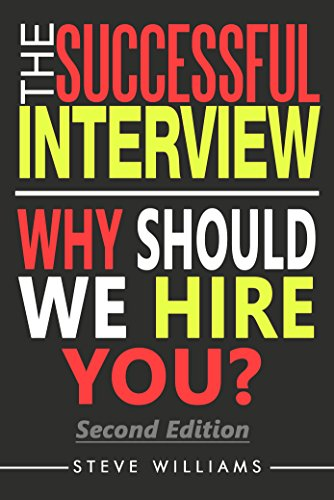The Successful Interview: How to Answer Interview Questions - Why Should We Hire You? (Get Hired Today, Resume Writing, Job Interview Questions Book 2)