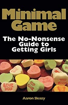 Minimal Game: The No-Nonsense Guide to Getting Girls by [Sleazy, Aaron]