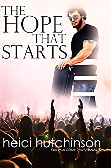 The Hope That Starts (Double Blind Study Book 5) by [Hutchinson, Heidi]