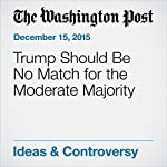 Trump Should Be No Match for the Moderate Majority | E.J. Dionne Jr.