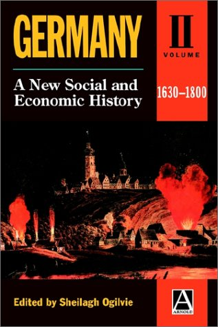 Germany: A New Social and Economic History Volume 2: 1630-1800 (Germany Vol. 2)