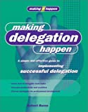 Making Delegation Happen (Making It Happen Series)