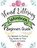 Hand Lettering Workbook Beginners Guide, Fun Alphabets to Practice, Easy Doodles to Trace, Projects to Create: Create Beautiful Letters, Pretty Embellishments and Fun Doodles for your Designs.