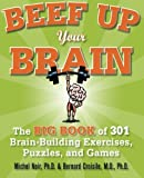 img - for Beef Up Your Brain: The Big Book of 301 Brain-Building Exercises, Puzzles and Games! (1-2-3 Series) by Noir, Michel (2009) Paperback book / textbook / text book