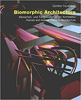 Biomorphic Architecture: Menschenund Tiergestalten in Der Architektur/ Human and Animal Forms in Architecture