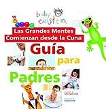 Las Grandes Mentes Comienzan Desde la Cuna; Guia Para Padres, Julie Aigner-Clark, 9707181613