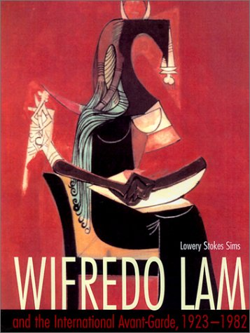 Wifredo Lam and the International Avant-Garde, 1923-1982 (Joe R. and Teresa Lozano Long Series in Latin American and L)