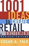 1001 Ideas to Create Retail Excitement, Edgar A. Falk, 0735203431