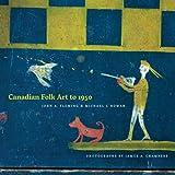 Canadian Folk Art To 1950, John A. Fleming and Michael J. Rowan, 0888646305