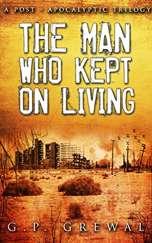 The Man Who Kept On Living (A Post-Apocalyptic Trilogy): 600 Miles, North, Barstow by [Grewal, G.P.]
