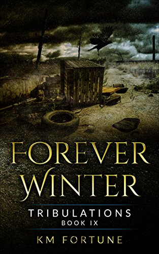 Tribulations: A Future Dystopian Survival Series Adventure (Book 9) (The Forever Winter Chronicles)