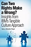 Can Two Rights Make a Wrong? : Insights from IBM's Tangible Culture Approach (paperpack), Reger, Sara J. Moulton, 0133461203