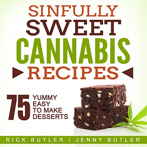 Sinfully Sweet Cannabis Recipes: 75 Yummy Easy to Make Desserts by Rick Butler, Jenny Butler