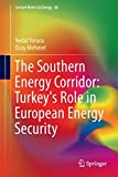 The Southern Energy Corridor: Turkey's Role in European Energy Security (Lecture Notes in Energy)
