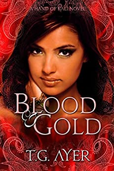Blood & Gold: The Hand of Kali #2 (The Hand of Kali Series) by [Ayer, T.G.]
