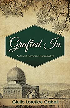 Grafted In: A Jewish-Christian Perspective by [Gabeli, Giulio Lorefice]