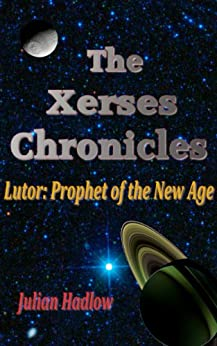 The Xerses Chronicles: Lutor: Prophet of the New Age by [Hadlow, Julian]