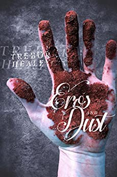 Eros and Dust: Stories by [Healey, Trebor]