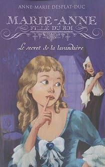Marie-Anne, fille du roi, Tome 3 : Le secret de la lavandière par Desplat-Duc