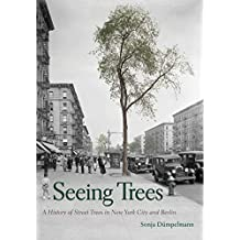 Seeing Trees: A History of Street Trees in New York City and Berlin