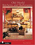 Old World Kitchens and Bathrooms, Tina Skinner, 0764320785