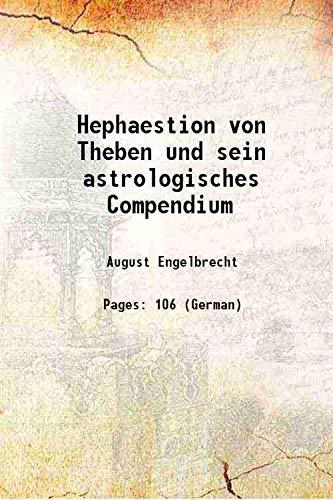 Hephaestion Von Theben Und Sein Astrologisches Compendium - Primary Source Edition (German Edition)