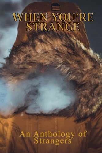 When You're Strange: An Anthology of Strangers