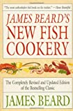 James Beard's New Fish Cookery, James A. Beard, 0316085006