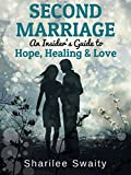 Second Marriage: An Insider's Guide to Hope,Healing & Love