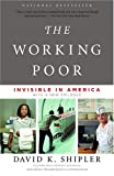The Working Poor: Invisible in America, David K. Shipler, 0375708219