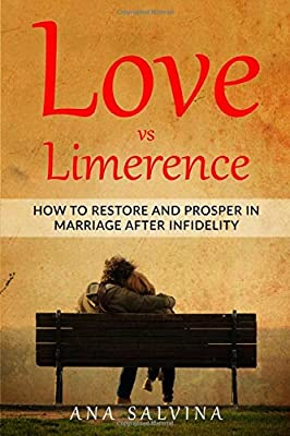 Love VS Limerence: How to Restore and Prosper in Marriage