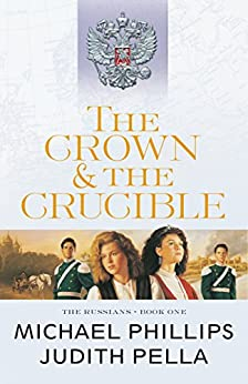 The Crown and the Crucible (The Russians Book #1) by [Phillips, Michael, Pella, Judith]