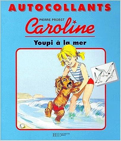 Téléchargement Caroline autocollants : Youpi à la mer epub pdf