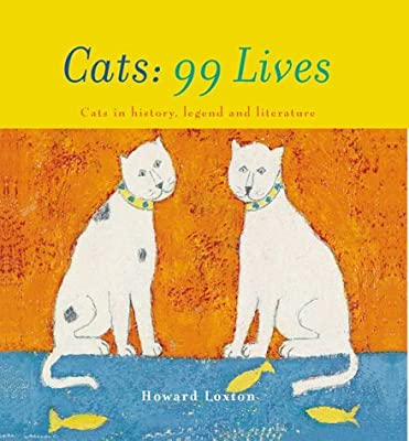 Cats: 99 Lives - Cats in History, Legend and Literature by Howard Loxton (1999-11-04)