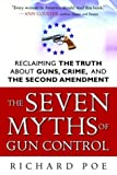 The Seven Myths of Gun Control, Richard Poe, 0761524258