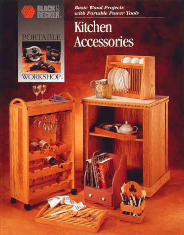 Kitchen Accessories: Basic Wood Projects With Portable Power Tools (Portable Workshop)