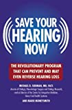 Save Your Hearing Now: The Revolutionary Program That Can Prevent and May Even Reverse Hearing Loss [Paperback] [2007] (Author) Michael D. Seidman, Marie Moneysmith