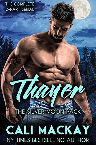 - Thayer - The Complete 2-Part Serial: An Alpha Shifter Romance (The Silver Moon Pack Book 3)