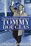 The Life and Political Times of Tommy Douglas, Walter Stewart, 1552783820