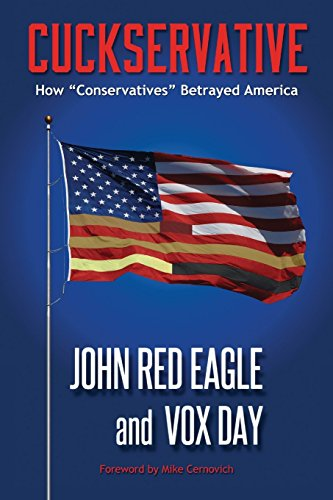 Book cover from Cuckservative: How Conservatives Betrayed Americaby Vox Day
