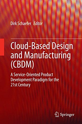 Cloud Based Design And Manufacturing  Cbdm   A Service Oriented Product Development Paradigm For The 21St Century