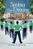 Saving the Dream, Vanessa D. Gilmore, 1469126923