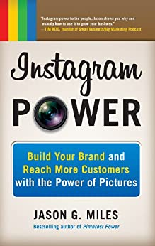 Instagram Power: Build Your Brand and Reach More Customers with the Power of Pictures by [Miles, Jason G.]