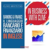 Banking & Finance: Il linguaggio bancario e finanziario in inglese (In Business With Clive) | Clive Griffiths
