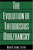 The Evolution of Theodosius Dobzhansky : Essays on His Life and Thought in Russia and America, , 0691034796