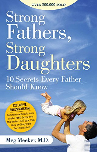 Strong Fathers, Strong Daughters: 10 Secrets Every Father Should Know (Happy Fathers Day To The Single Moms)