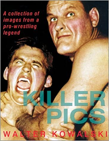 Book Killer Pics: A Collection of Images from a Pro-Wrestling Legend by Walter Kowalski (2001-08-01)