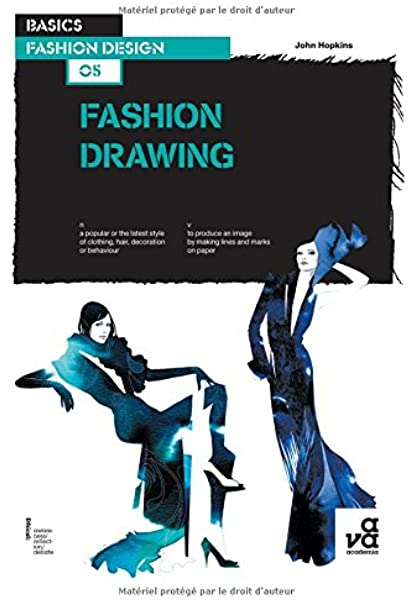Basics Fashion Design 05 Fashion Drawing Hopkins John 9782940411153 Amazon Com Books