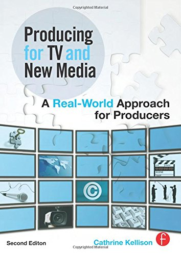 Producing for TV and New Media: A Real-World Approach for...